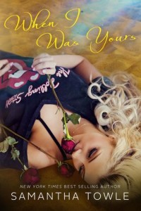 Book review: When I Was Yours ~ Samantha Towle