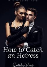 Cover reveal: How to Catch an Heiress ~ Natalie Rios