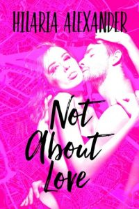 Book review: Not About Love ~ Hilaria Alexander