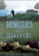 Book review: Memories of a Broken Girl ~ Harley Maye