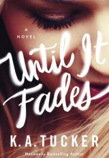 Book review: Until It Fades ~ K.A. Tucker