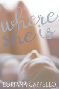 Book review: Where She Is ~ Loriana Cappello