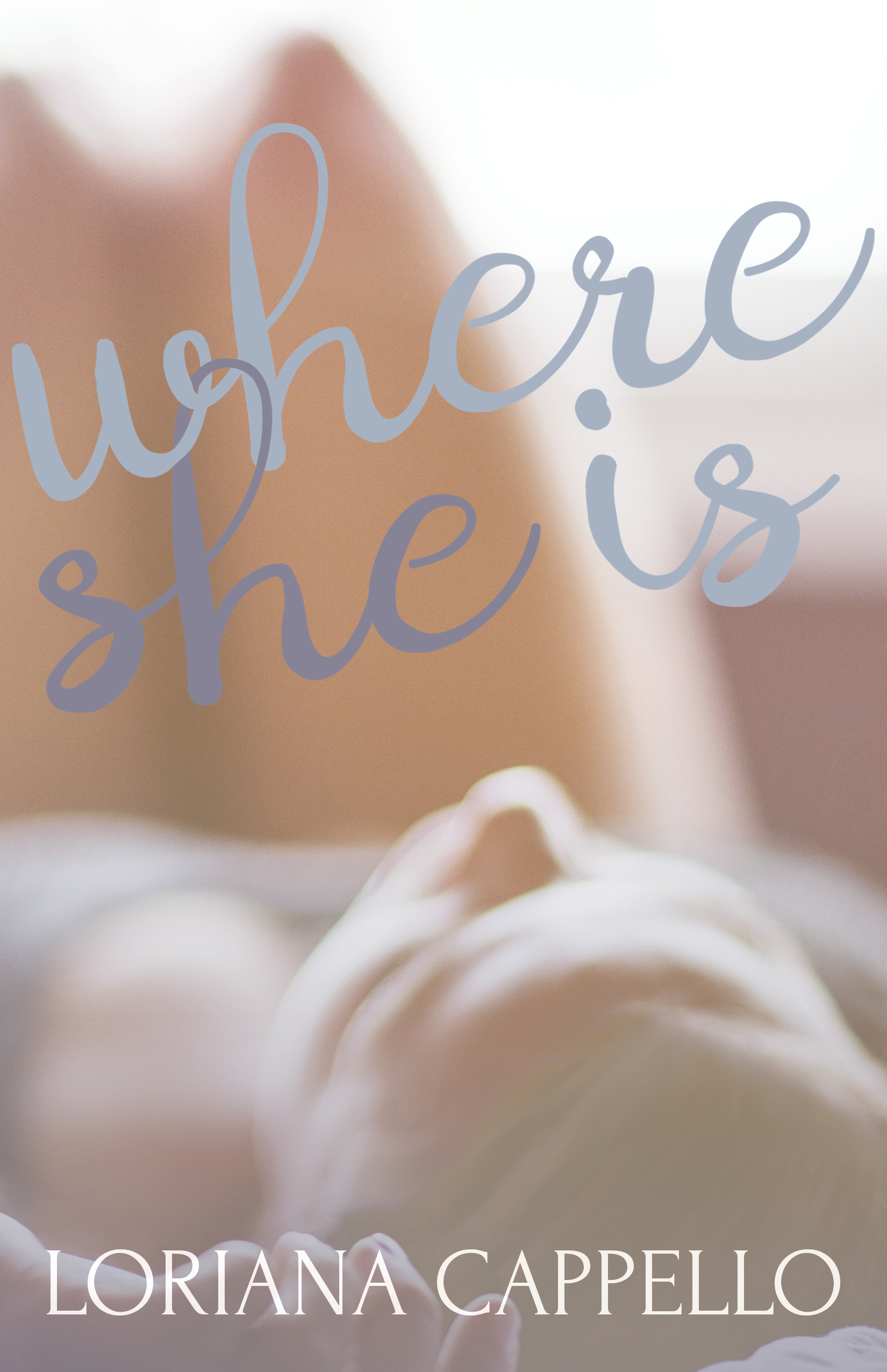 Where She Is by Loriana Cappello