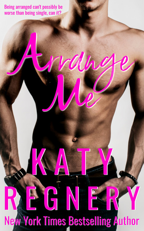 Arrange Me by Katy Regnery