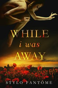 Book review: While I Was Away ~ Stylo Fantome