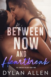 Release blitz: Between Now and Heartbreak ~ Dylan Allen